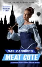 Meat Cute - The Hedgehog Incident ebook by Gail Carriger