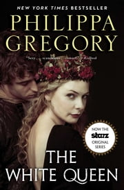 The White Queen - A Novel ebook by Philippa Gregory