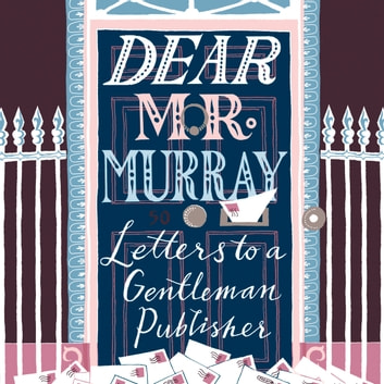Dear Mr Murray - Letters to a Gentleman Publisher audiobook by David McClay