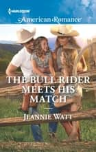 The Bull Rider Meets His Match ebook by Jeannie Watt