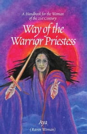 The Way of the Warrior Priestess ebook by Aya (Raven Woman)