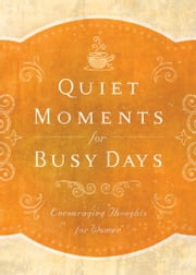 Quiet Moments for Busy Days - Encouraging Thoughts for Women ebook by Donna K. Maltese