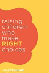 Raising Children who make Right Choices ebook by Diane Tohline