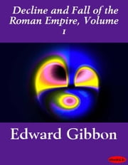 Decline and Fall of the Roman Empire, Volume 1 ebook by Edward Gibbon