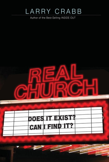 Real Church - Does it exist? Can I find it? ebook by Larry Crabb
