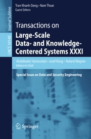 Transactions on Large-Scale Data- and Knowledge-Centered Systems XXXI - Special Issue on Data and Security Engineering ebook by Abdelkader Hameurlain, Josef Küng, Roland Wagner,...