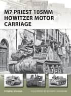 M7 Priest 105mm Howitzer Motor Carriage ebook by Steven J. Zaloga, Richard Chasemore