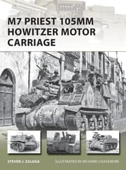 M7 Priest 105mm Howitzer Motor Carriage ebook by Steven J. Zaloga,Richard Chasemore
