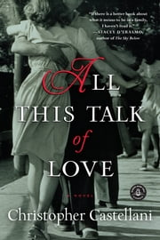All This Talk of Love - A Novel ebook by Christopher Castellani