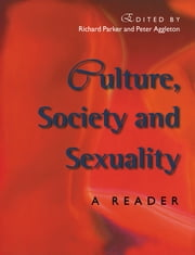 Culture, Society And Sexuality - A Reader ebook by Peter Aggleton,Richard Parker