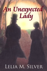 An Unexpected Lady ebook by Lelia M. Silver