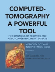 Computed-Tomography a Powerful Tool for Diagnosis of Pediatric and Adult Congenital Heart Disease - Methodology and Interpretation Guide ebook by Jami G. Shakibi, M.D., FACC