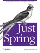 Just Spring - A Lightweight Introduction to the Spring Framework ebook by Madhusudhan Konda