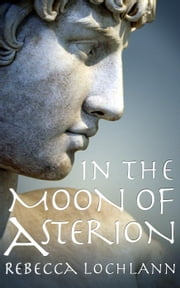 In the Moon of Asterion - The Child of the Erinyes, #3 ebook by Rebecca Lochlann
