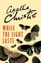 While the Light Lasts ebook by Agatha Christie