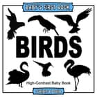 Baby's First Book: Birds: High-Contrast Black and White Baby Book ebook by Selena Dale