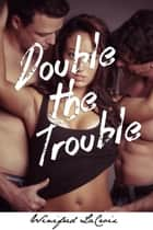 Double the Trouble (MMF Romance Erotica) ebook by Winifred LaCroix