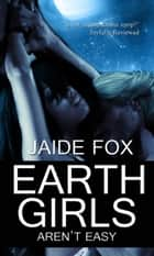 Earth Girls Aren't Easy ebook by Jaide Fox