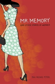 Mr. Memory and Other Stories of Wonder ebook by Paul Michael Peters