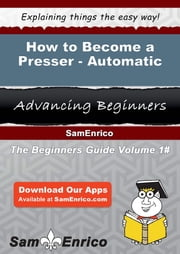 How to Become a Presser - Automatic - How to Become a Presser - Automatic ebook by Winnifred Linkous