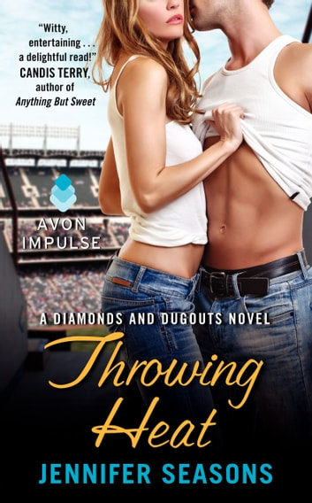 Throwing Heat - A Diamonds and Dugouts Novel ebook by Jennifer Seasons
