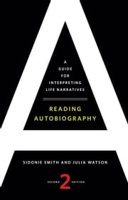 Reading Autobiography - A Guide for Interpreting Life Narratives, Second Edition ebook by Sidonie Smith,Julia Watson