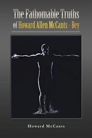 The FathomableTruths of Howard Allen McCants - Bey ebook by Howard McCants