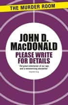 Please Write for Details ebook by John D. MacDonald