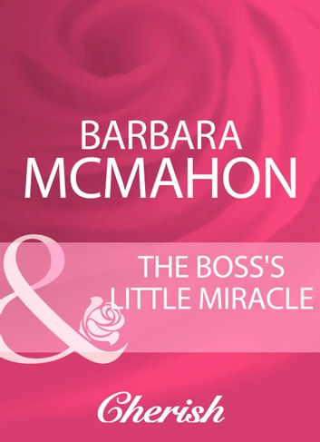 The Boss's Little Miracle (Mills & Boon Cherish) ebook by Barbara McMahon