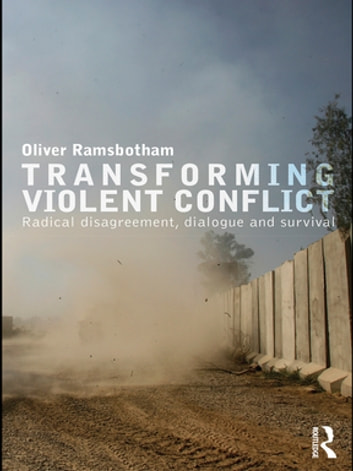 Transforming Violent Conflict - Radical Disagreement, Dialogue and Survival ebook by Oliver Ramsbotham