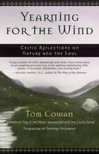 Yearning for the Wind - Celtic Reflections on Nature and the Soul ebook by Tom Cowan