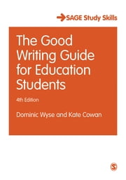 The Good Writing Guide for Education Students ebook by Professor Dominic Wyse, Kate Cowan