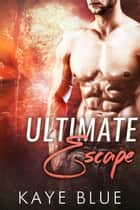 Ultimate Escape ebook by Kaye Blue