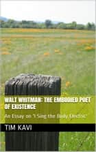 Walt Whitman: The Embodied Poet of Existence ebook by Tim Kavi