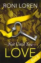 Love: Not Until You, Part 8 ebook by Roni Loren