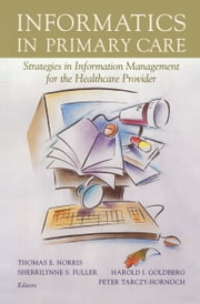 Informatics in Primary Care - Strategies in Information Management for the Healthcare Provider ebook by Thomas E. Norris,Sherrilynne S. Fuller,Harold I. Goldberg,Peter Tarczy-Hornoch