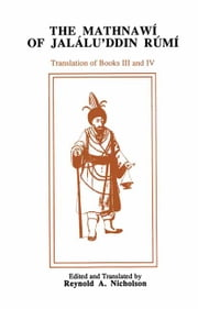 The Mathnawi of Jalalu'ddin Rumi, Vol IV - Translation of Books III and IV ebook by Jalalu'ddin Rumi,Reynold A. Nicholson
