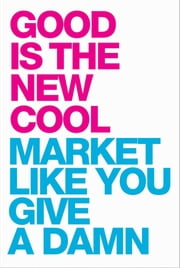 Good Is the New Cool - Market Like You Give a Damn ebook by Afdhel Aziz,Bobby Jones