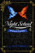 Night School: Fracture ebook by C.J. Daugherty