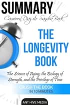 Cameron Diaz & Sandra Bark's The Longevity Book: The Science of Aging, the Biology of Strength and the Privilege of Time | Summary ebook by Ant Hive Media