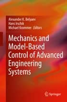 Mechanics and Model-Based Control of Advanced Engineering Systems ebook by Michael Krommer, Hans Irschik, Alexander K. Belyaev