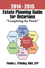 "2014 - 2015 Estate Planning Guide for Ontarians - ""Completing the Puzzle"" ebook by Phelim L. O'Malley, MBA, CFP"