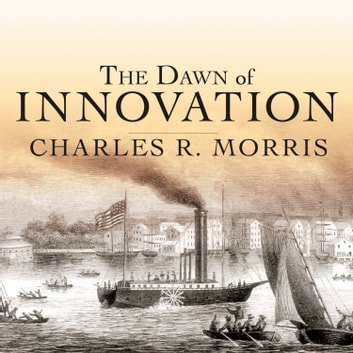 The Dawn of Innovation - The First American Industrial Revolution audiobook by Charles R. Morris