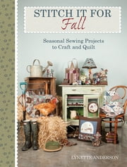 Stitch It for Fall - Seasonal Sewing Projects to Craft & Quilt ebook by Lynette Anderson