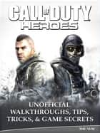 Call of Duty Heroes Unofficial Walkthroughs, Tips, Tricks, & Game Secrets ebook by The Yuw