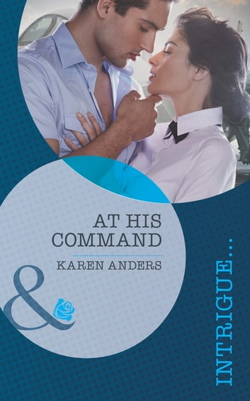 At His Command (Mills & Boon Intrigue) (To Protect and Serve, Book 1) ebook by Karen Anders