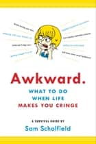 Awkward. - What to Do When Life Makes You Cringe—A Survival Guide ebook by Eliot Lucas, Sam Scholfield