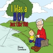 I Was a Boy Just Like You ebook by Eloise Lovelace