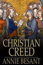 The Christian Creed - Or, What it is Blasphemy to Deny ebook by Annie Besant