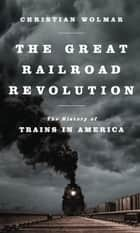 The Great Railroad Revolution ebook by Christian Wolmar